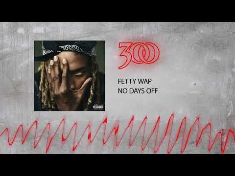 Fetty Wap .- No Days Off | 300 Ent (Official Audio)