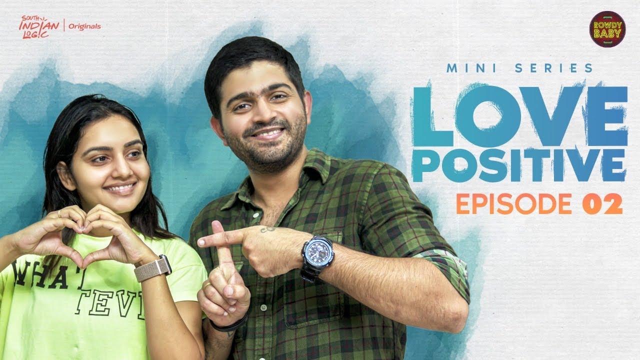 Love Positive | Episode 02 | Soniya Singh | Rowdy Baby | South Indian Logic