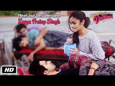 Meet the Desi Heroine - Kavya Pratap Singh | Humpty Sharma Ki Dulhania | Alia Bhatt, Varun Dhawan