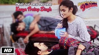 Meet the Desi Heroine - Kavya Pratap Singh   Humpty Sharma Ki Dulhania   Alia Bhatt, Varun Dhawan