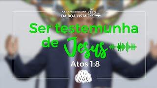 Ser testemunha de Jesus | Devocional Diário | Rev. Leonardo Falcão | IPBV