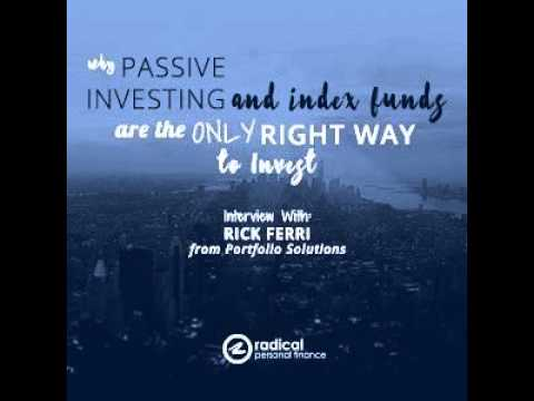 265-Why Passive Investing and Index Funds are the Only Right Way to Invest: Interview with Rick...