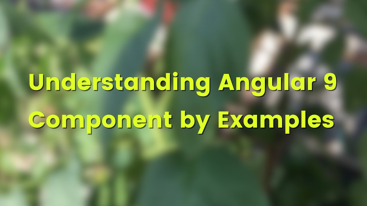 Angular 9 Tutorial: Angular Component Example