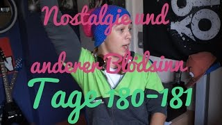 Nostalgie und anderer Blödsinn! | TheDiary Tag e#180-181