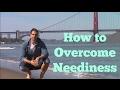 How To Overcome Neediness