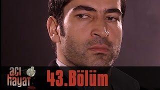 Скачать Acı Hayat 43 Bölüm Tek Part İzle HD