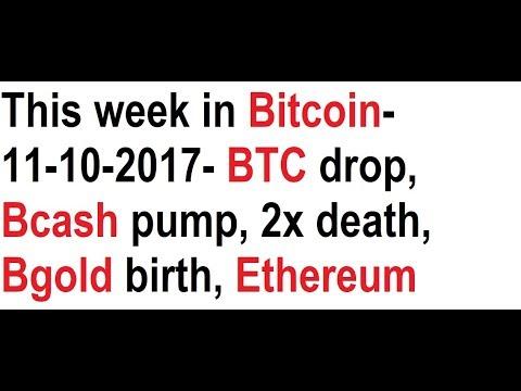 This week in Bitcoin- 11-10-2017- BTC drop, Bcash pump, 2x death, Bgold birth, Ethereum