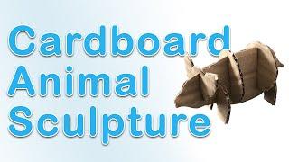 Art Fundamentals - Cardboard Animal Sculpture