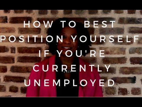 How to Best Position Yourself If You're Currently Unemployed
