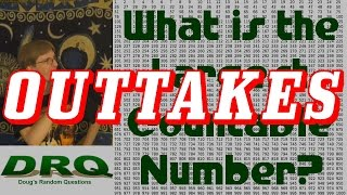 Outtakes - What is the Largest Countable Number?