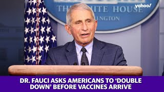 Dr. Fauci asks Americans to 'double down' before vaccines arrive