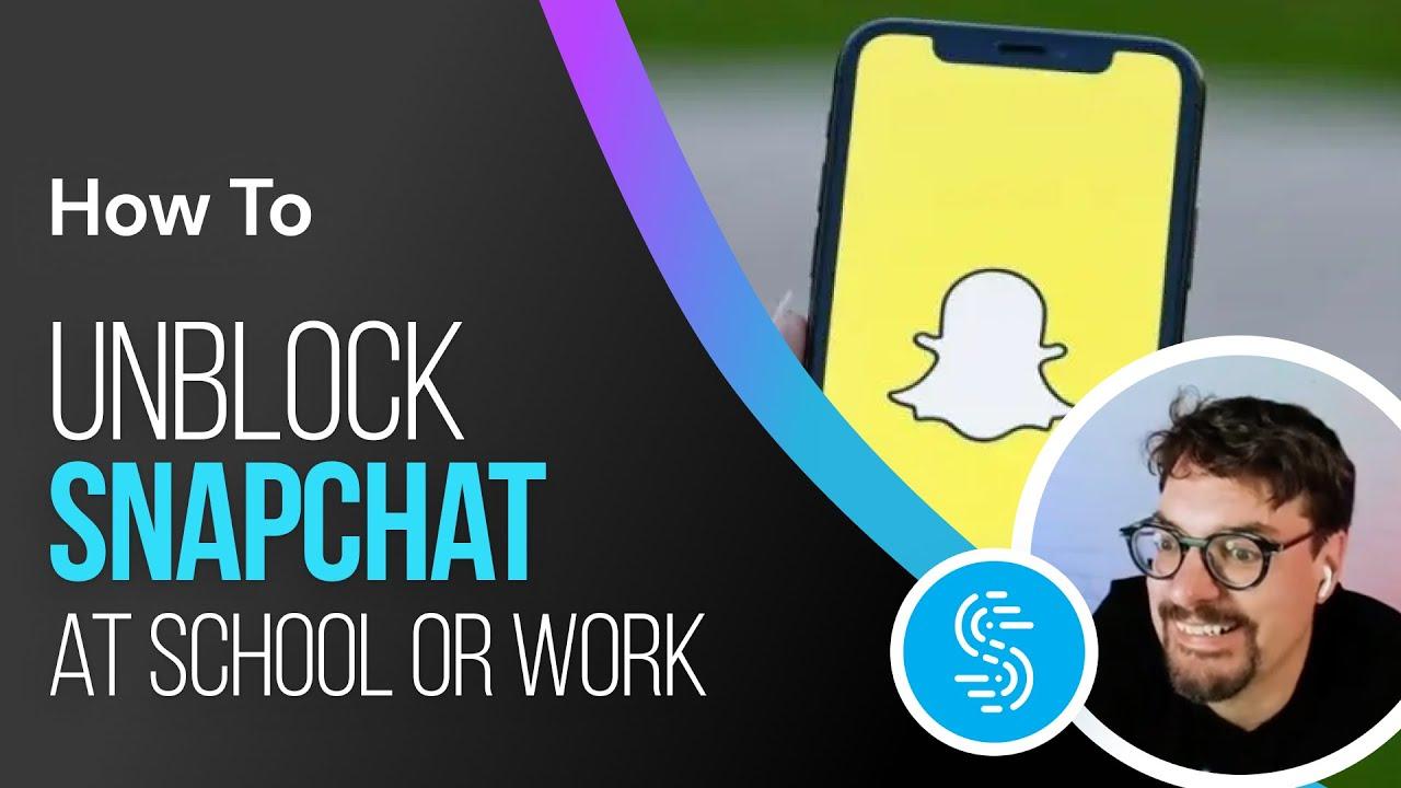 Quickest Way to Unblock Snapchat at School or Work - Speedify