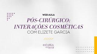 Web Aula #029 - Pós-cirúrgico: interações cosméticas
