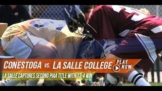 Conestoga vs La Salle College HS   2013 Lax.com High School Championships Week