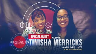 Guest Pastor Tinisha Merricks - The Conversation with Maria Byrd