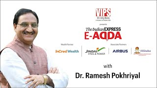 E-ADDA with Dr. Ramesh Pokhriyal, Union Cabinet Minister HRD, Government of India