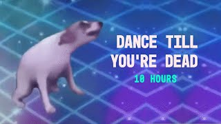 DANCE TILL YOU'RE DEAD 10 HOURS thumbnail
