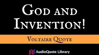 Voltaire Quote - God and Invention!