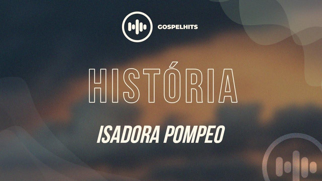 Isadora Pompeo - História (Letra) | Gospel Hits