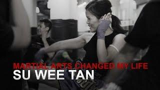 Martial Arts Changed My Life: Tan Su Wee