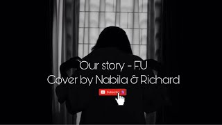 OUR STORY - F.U ( COVER BY NABILA & RICHARD )