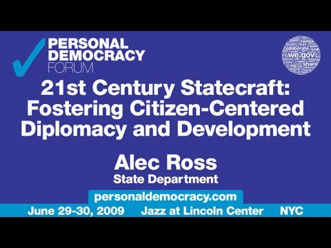 Alec Ross - PdF2009 - 21st Century Statecraft: Fostering Citizen-Centered Diplomacy and Development