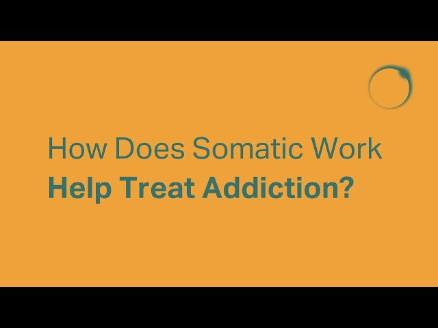 How Does Somatic Work Help Treat Addiction?