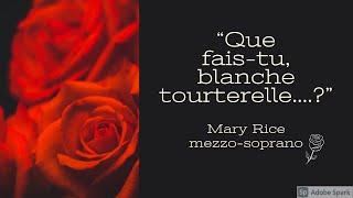 """Que fais-tu, blanche tourterelle...?"" Mary Rice, mezzo-soprano"