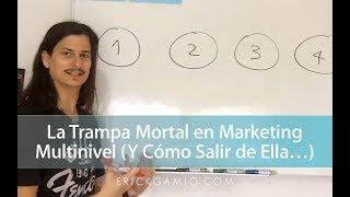 La Trampa Mortal en Marketing Multinivel (Y Cómo Salir de Ella...)