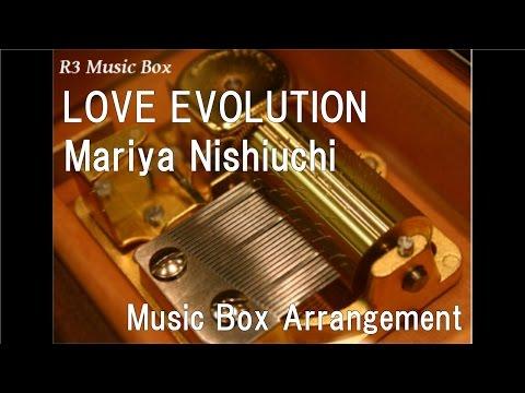 LOVE EVOLUTION/Mariya Nishiuchi [Music Box]