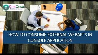 Session 7: How to consume the external webapi in Console Application for Dynamics 365 Integration