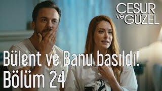 Cesur ve Güzel 24. Bölüm - Bülent ve Banu Basıldı!