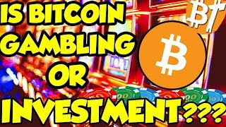 Is Bitcoin gambling or investment (is bitcoin worth investing in 2018)??|#Letstalk
