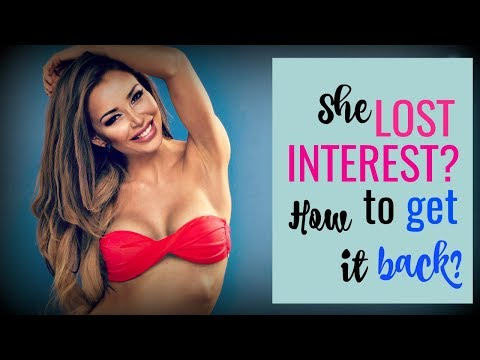 She ❖LOST INTEREST❖? How To Get It Back…