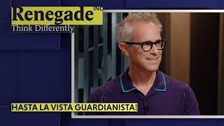 Renegade Inc | Hasta la Vista Guardianista!