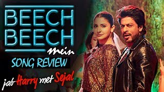 Jab harry met sejal: 'beech beech mein' song review!
