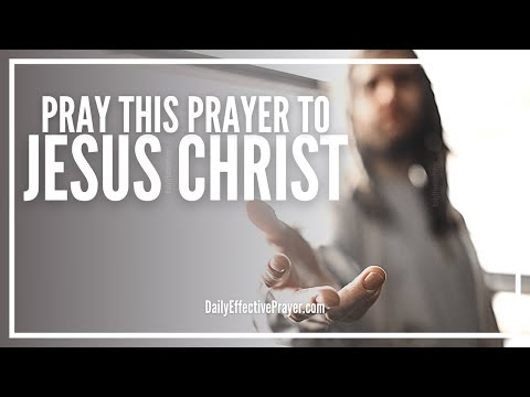 Prayer To Jesus Christ - Praise, Worship and Pray To Jesus Right Now