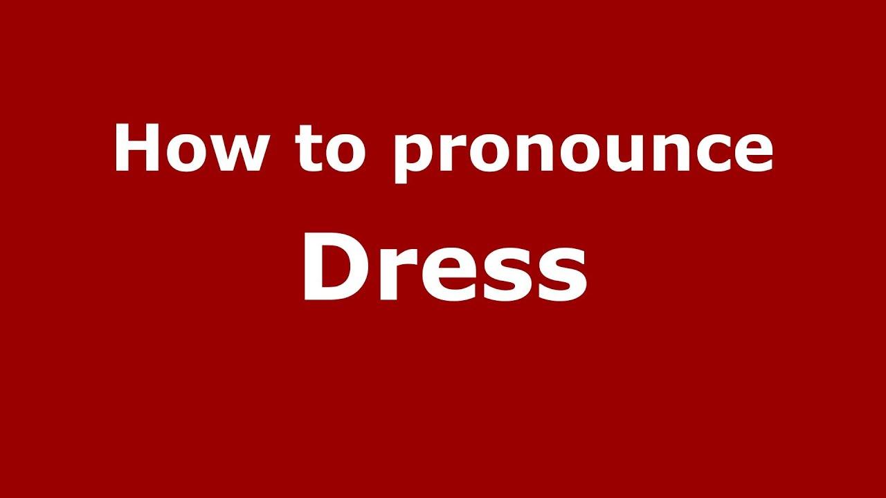 How to Pronounce Dress - PronounceNames.com