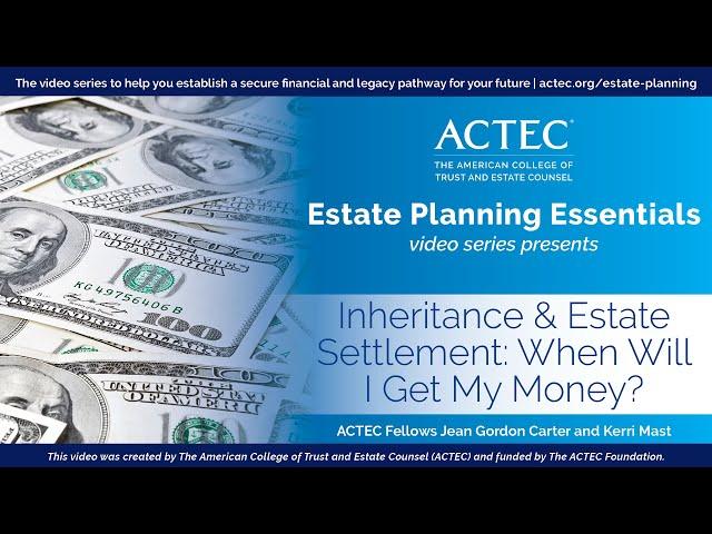 Inheritance and Estate Settlement | When Will I Get My Inheritance? | ACTEC