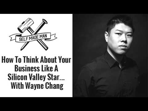 How To Think About Your Business Like A Silicon Valley Star with Wayne Chang