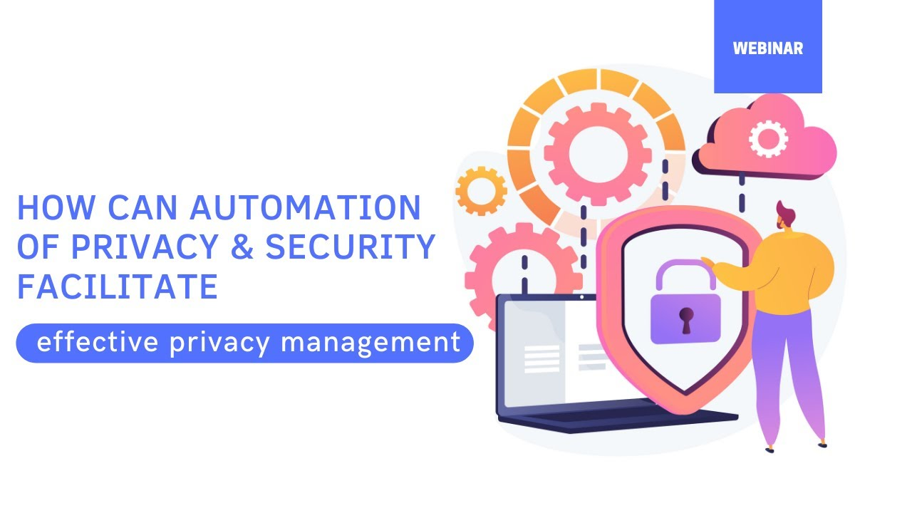 Webinar - How can Automation of Privacy & Security facilitate effective Privacy Management?