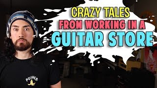Crazy Tales From Working in a Guitar Store