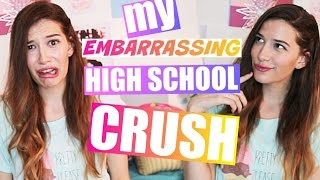 MY EMBARRASSING HIGH SCHOOL CRUSH STORY!!!