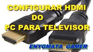RESOLVER PROBLEMA HDMI (Pc Para Televisão) 2019