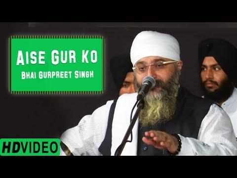 Aise Gur Ko   Bhai Gurpreet Singh (Rinku Vir Ji Bombay Wale) 4th Oct, 2015