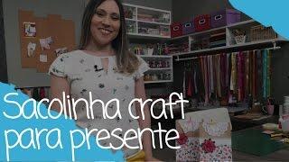 Como fazer uma sacolinha craft para presente