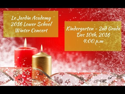 Le Jardin Academy - Lower School Winter Concert 2016 - K-2nd Grade