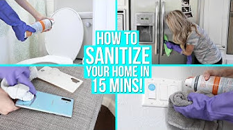 HOW TO SANITIZE YOUR HOME IN 15 MINUTES!