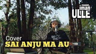 Iman Ulle - Sai Anju Ma Au (cover lagu Batak)