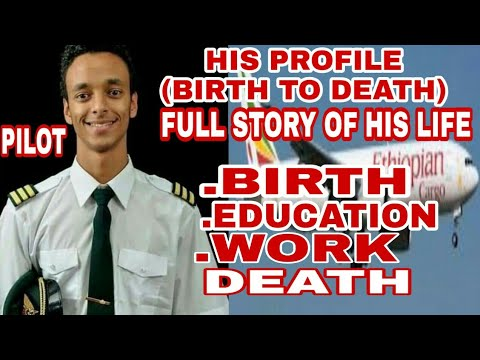 PROFILE (BIRTH TO DEATH) OF PILOT OF ETHIOPIAN AIRLINES CAPTAIN YARED GETACHEW FULL STORY OF HIS LIF